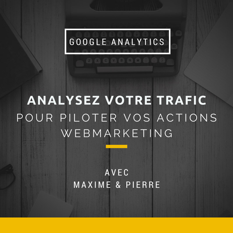 À la conquête de Google Analytics avec Max' & Pierre