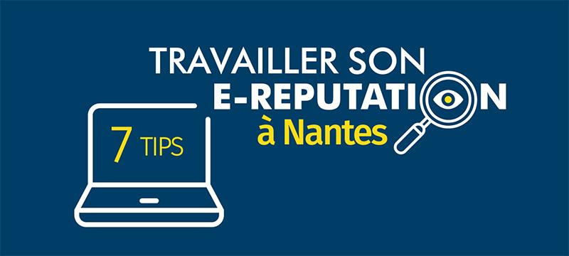 7 Tips pour travailler sa e-reputation à Nantes