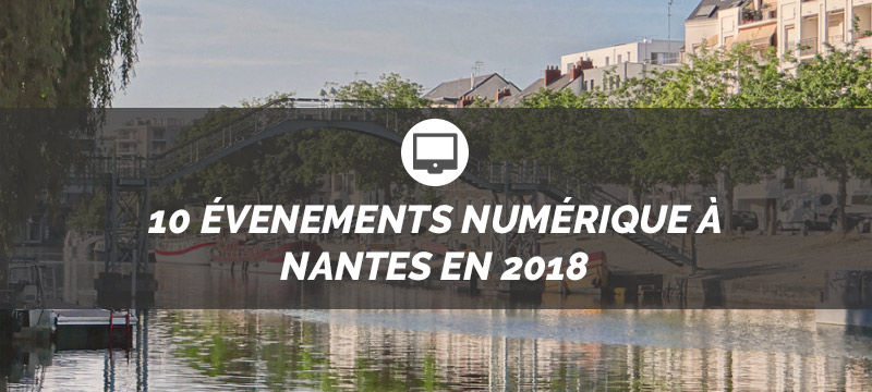Nantes : 10 événements numérique à ne pas louper !