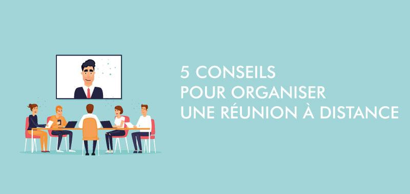 Organiser une réunion à distance | 5 conseils